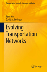 Evolving Transportation Networks by Feng Xie and David M. Levinson