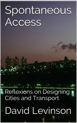 Spontaneous Access: Reflexions on Designing Cities and Transport. By David M. Levinson